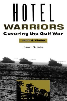 Hotel Warriors: Covering the Gulf War  by  John J. Fialka
