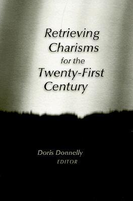Retrieving Charisms for the Twenty-First Century  by  Doris Donnelly