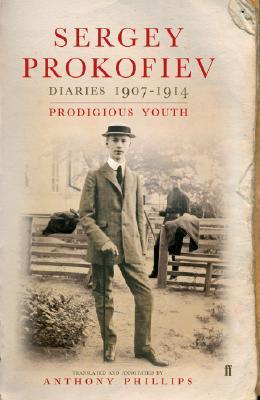 Diaries 1907 1914: Prodigious Youth  by  Sergei Prokofiev