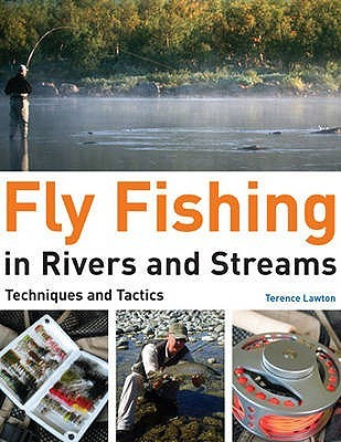 Fly Fishing In Rivers And Streams: Techniques And Tactics  by  Terry Lawton