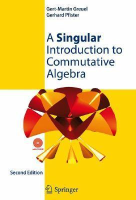 A Singular Introduction to Commutative Algebra [With CDROM] Gert-Martin Greuel