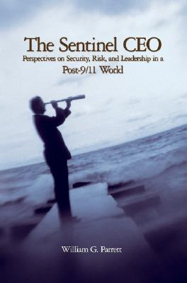 The Sentinel CEO: Perspectives on Security, Risk, and Leadership in a Post-9/11 World William G. Parrett