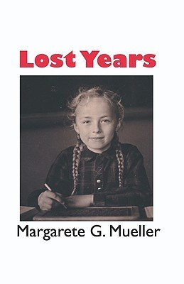 Lost Years Margarete G. Mueller
