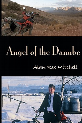 Angel of the Danube: 2010 Edition Alan Rex Mitchell