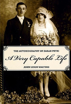 Very Capable Life: The Autobiography of Zarah Petri John Leigh Walters