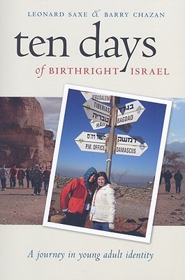 Ten Days of Birthright Israel: A Journey in Young Adult Identity  by  Leonard Saxe