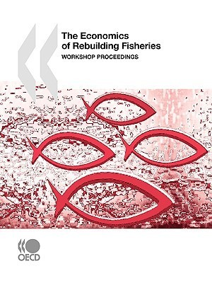 The Economics of Rebuilding Fisheries: Workshop Proceedings OECD/OCDE