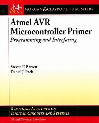 Atmel AVR Microcontroller Primer: Programming and Interfacing Steven Barrett