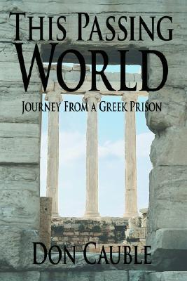This Passing World: Journey from a Greek Prison  by  Don Cauble