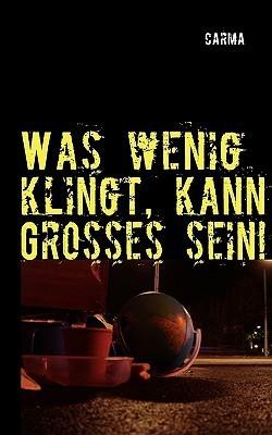Was Wenig Klingt, Kann Groes Sein!  by  Carma