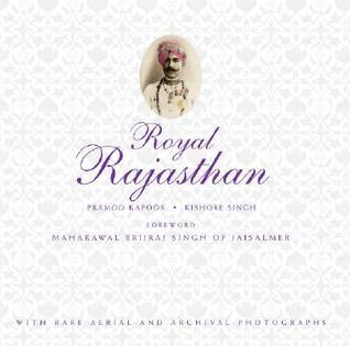 Royal Rajasthan: With Rare Aerial and Archival Photographs  by  Pramod Kapoor