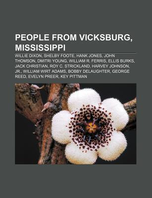 People from Vicksburg, Mississippi: Willie Dixon, Shelby Foote, Hank Jones, John Thomson, Dmitri Young, William R. Ferris, Ellis Burks  by  Source Wikipedia