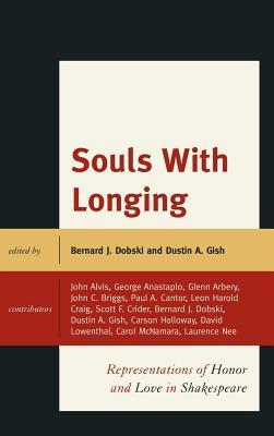 Souls with Longing: Representations of Honor and Love in Shakespeare Bernard J. Dobski