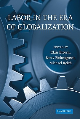 Labor in the Era of Globalization  by  Clair Brown