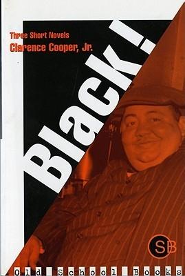 Black!: Three Short Novels  by  Clarence L. Cooper Jr.