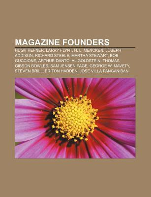 Magazine Founders: Hugh Hefner, Larry Flynt, H. L. Mencken, Joseph Addison, Richard Steele, Martha Stewart, Bob Guccione, Arthur Danto  by  Books LLC