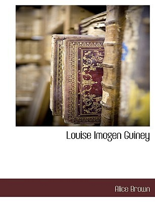 Louise Imogen Guiney  by  Alice Brown
