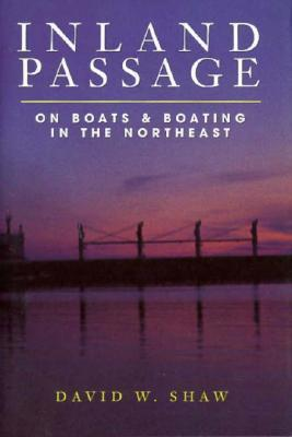 Inland Passage: On Boats and Boating in the Northeast  by  David W. Shaw