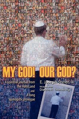 My God! Our God?  by  E. Joseph Steier III