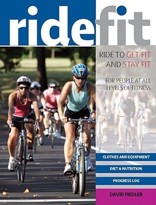 Ride Fit: Ride to Get Fit and Stay Fit David Fiedler