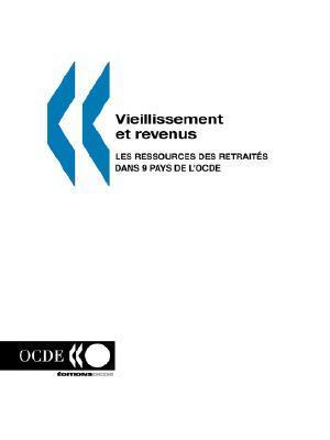 Vieillissement Et Revenus: Les Ressources Des Retraites Dans 9 Pays de LOcde  by  OCDE Publie Par Banque Africaine