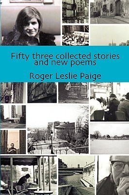 53 Collected Stories and New Poems  by  Roger Leslie Paige