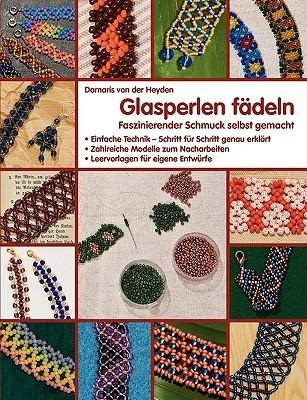 Glasperlen fädeln: Faszinierender Schmuck selbst gemacht Damaris von der Heyden