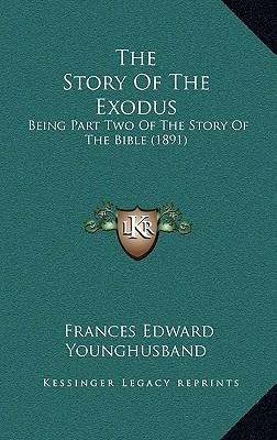 The Story Of The Exodus: Being Part Two Of The Story Of The Bible (1891)  by  Frances Edward Younghusband