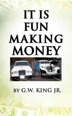 It Is Fun Making Money G. W. King Jr