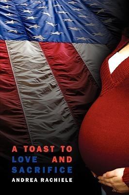 A Toast to Love and Sacrifice Andrea Rachiele