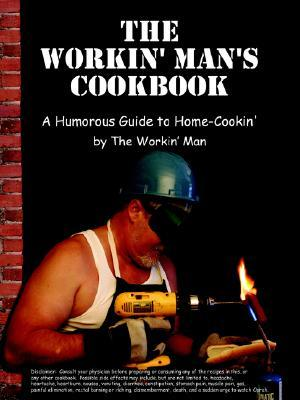 The Workin Mans Cookbook: A Humorous Guide To Home Cookin  by  Dennis Hus