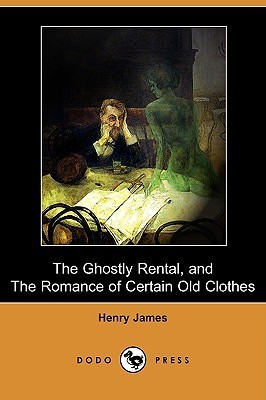 The Ghostly Rental, and the Romance of Certain Old Clothes  by  Henry James