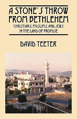 A Stones Throw From Bethlehem: Christians, Muslims, And Jews In The Land Of Promise  by  David Teeter