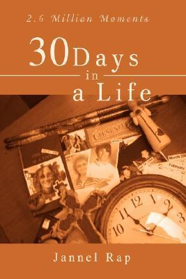 30 Days in a Life: 2.6 Million Moments  by  Jannel Rap