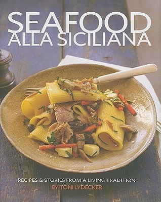 Seafood Alla Siciliana: Recipes & Stories from a Living Tradition  by  Toni Lydecker