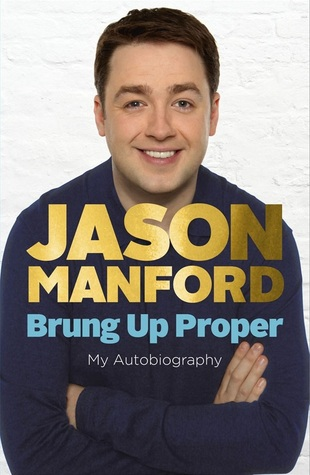 Brung Up Proper: My Autobiography  by  Jason Manford