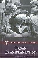 Organ Transplantation (Health and Medical Issues Today Series) David Petechuk