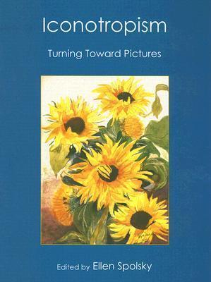 Iconotropism: Turning Toward Pictures Ellen Spolsky