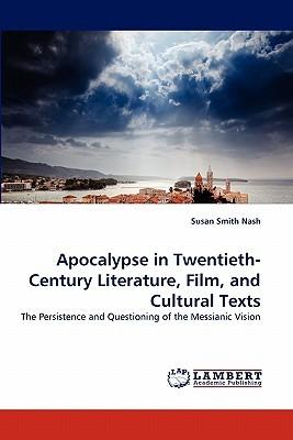 Apocalypse in Twentieth-Century Literature, Film, and Cultural Texts Susan Smith Nash