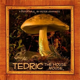 Tedric the House Mouse  by  Peter Johannes