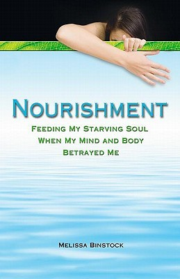 Nourishment: Feeding My Starving Soul When My Mind and Body Betrayed Me  by  Melissa Binstock