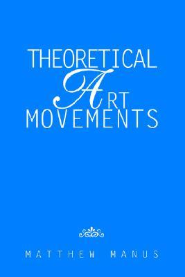 Theoretical Art Movements  by  Matthew Manus