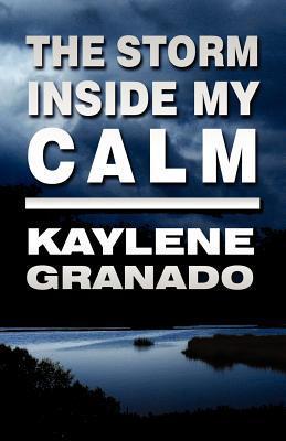 The Storm Inside My Calm Kaylene Granado