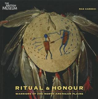Ritual and Honour: Warriors of the North American Plains Max Carocci