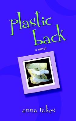 Plastic Back  by  Anna Rakes