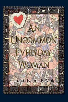 An Uncommon Everyday Woman  by  Carolyn Kennedy Muka