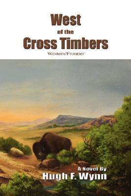 West of the Cross Timbers: Western/Frontier  by  Hugh F. Wynn