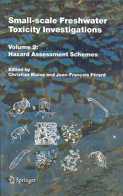 Small-Scale Freshwater Toxicity Investigations, Volume 2: Hazard Assessment Schemes  by  Christian Blaise