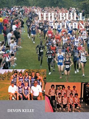 The Bull Within: A Story of Brotherhood, Growing Up, and Running.  by  Devon Kelly