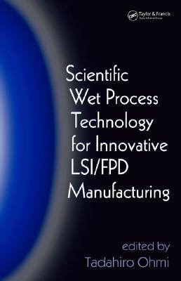 Scientific Wet Process Technology for Innovative LSI/FPD Manufacturing Tadahiro Ohmi